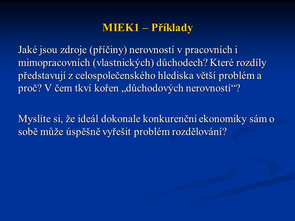 MIEK1 – Příklady Jaké jsou zdroje (příčiny) nerovností v pracovních i mimopracovních (vlastnických) důchodech.