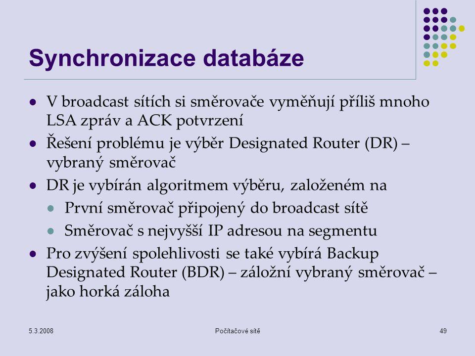 5.3.2008Počítačové sítě49 Synchronizace databáze V broadcast sítích si směrovače vyměňují příliš mnoho LSA zpráv a ACK potvrzení Řešení problému je vý
