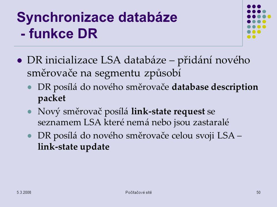 5.3.2008Počítačové sítě50 Synchronizace databáze - funkce DR DR inicializace LSA databáze – přidání nového směrovače na segmentu způsobí DR posílá do