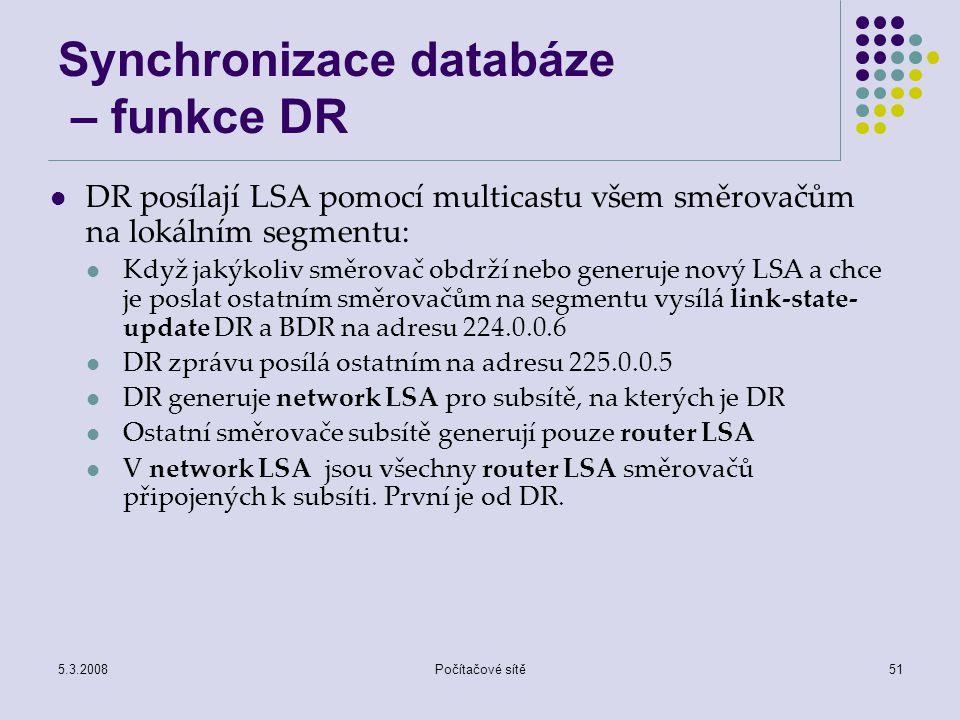 5.3.2008Počítačové sítě51 Synchronizace databáze – funkce DR DR posílají LSA pomocí multicastu všem směrovačům na lokálním segmentu: Když jakýkoliv sm