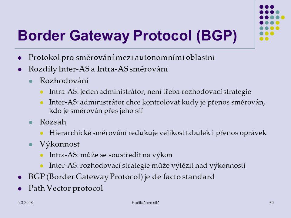 5.3.2008Počítačové sítě60 Border Gateway Protocol (BGP) Protokol pro směrování mezi autonomními oblastni Rozdíly Inter-AS a Intra-AS směrování Rozhodo
