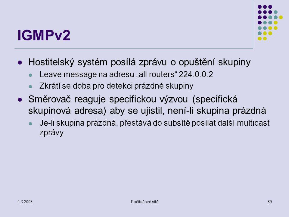 """5.3.2008Počítačové sítě89 IGMPv2 Hostitelský systém posílá zprávu o opuštění skupiny Leave message na adresu """"all routers"""" 224.0.0.2 Zkrátí se doba pr"""