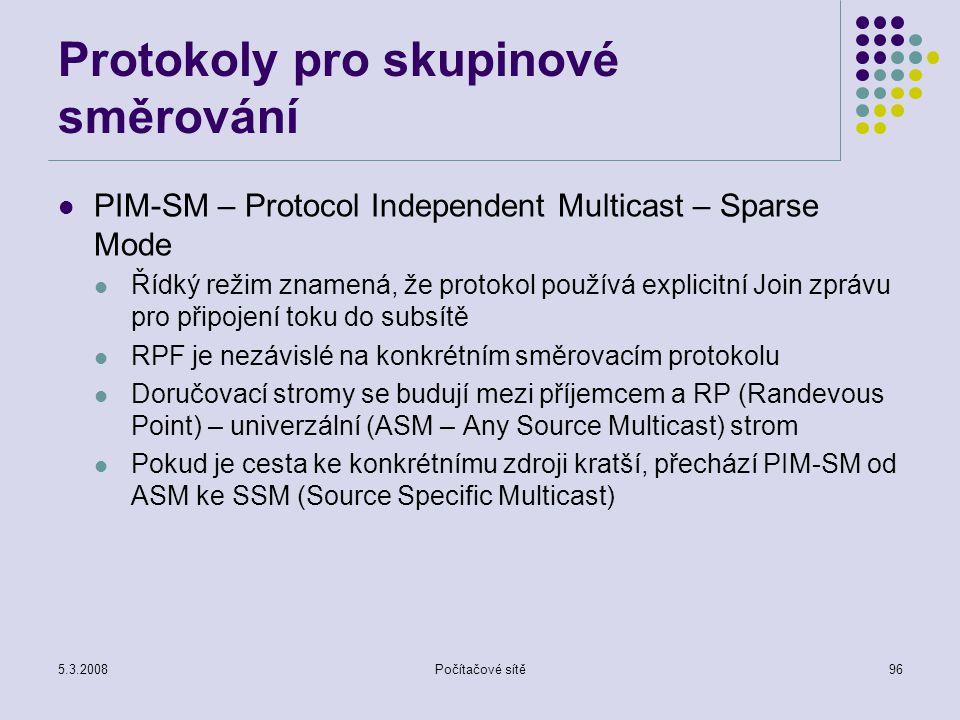 5.3.2008Počítačové sítě96 Protokoly pro skupinové směrování PIM-SM – Protocol Independent Multicast – Sparse Mode Řídký režim znamená, že protokol pou