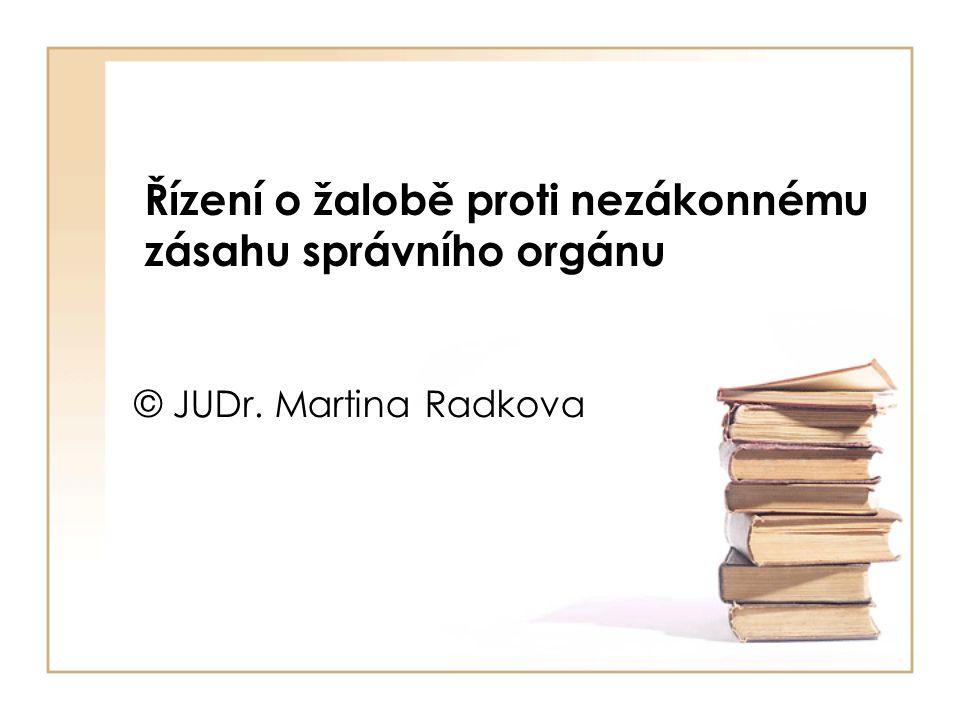 Řízení o žalobě proti nezákonnému zásahu správního orgánu © JUDr. Martina Radkova
