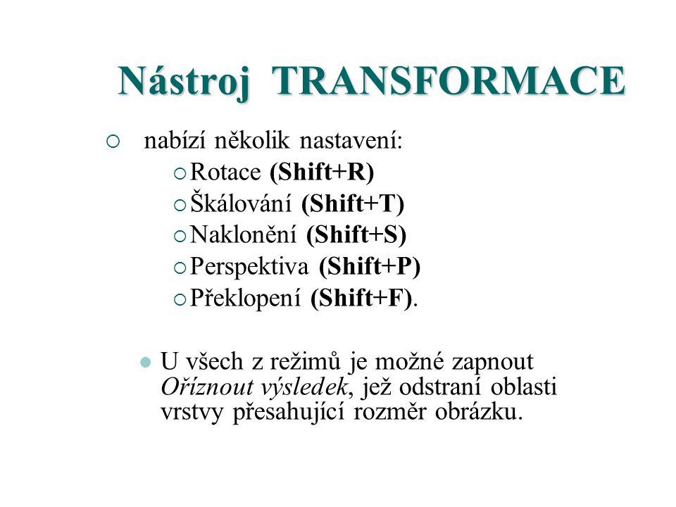 Nástroj TRANSFORMACE  nabízí několik nastavení:  Rotace (Shift+R)  Škálování (Shift+T)  Naklonění (Shift+S)  Perspektiva (Shift+P)  Překlopení (