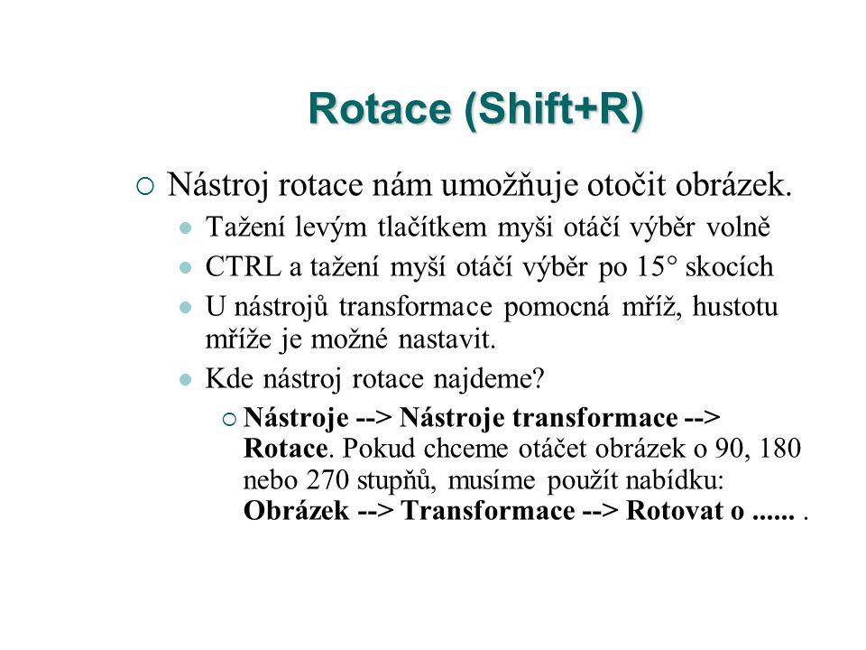 Rotace (Shift+R)  Nástroj rotace nám umožňuje otočit obrázek. Tažení levým tlačítkem myši otáčí výběr volně CTRL a tažení myší otáčí výběr po 15° sko