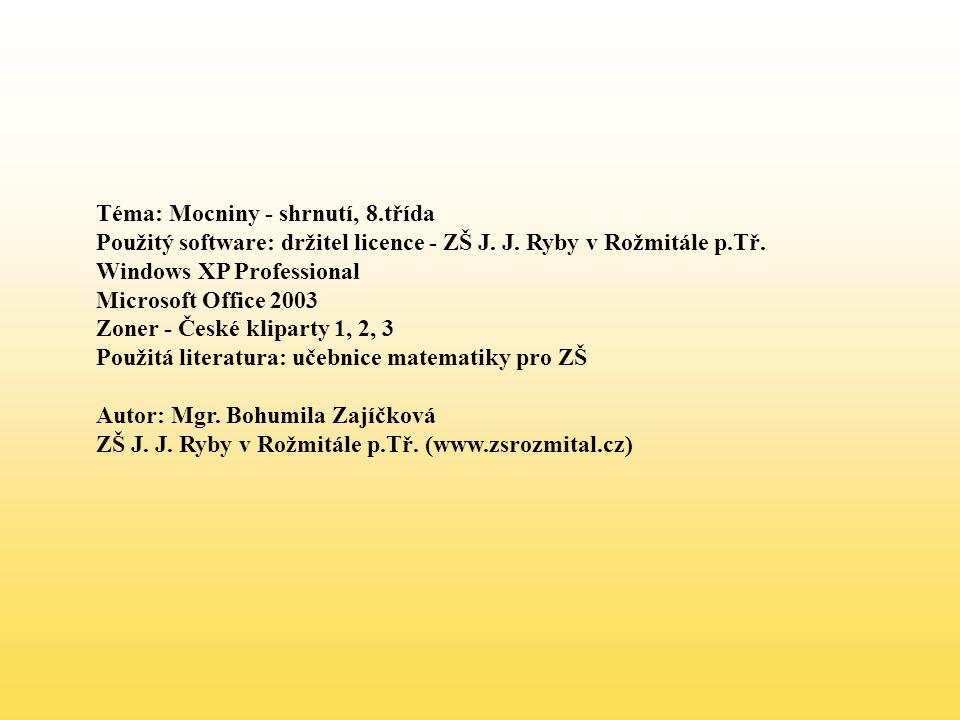 Téma: Mocniny - shrnutí, 8.třída Použitý software: držitel licence - ZŠ J.