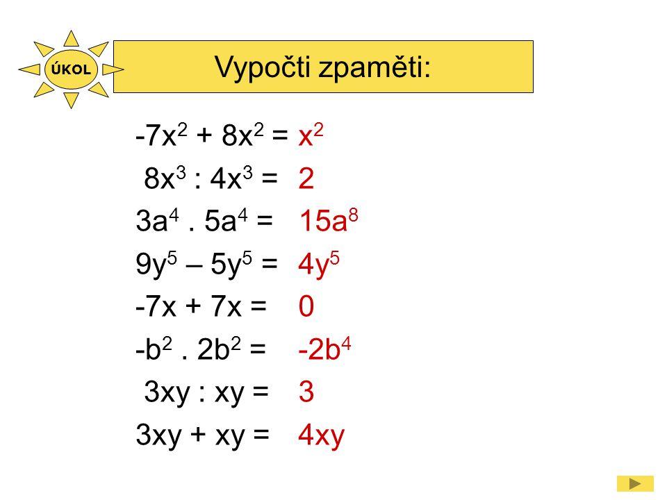 Vypočti zpaměti: -7x 2 + 8x 2 = 8x 3 : 4x 3 = 3a 4.