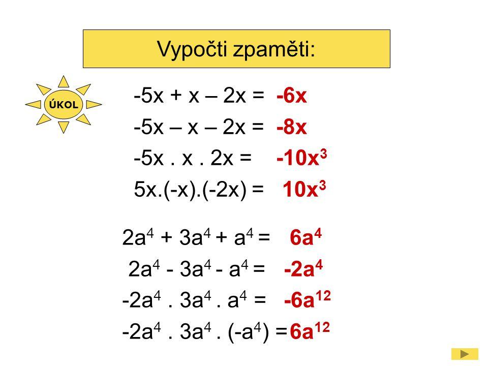Vypočti: 10x 4 : 2x 3 = 10x 4.2x 3 = -6c 5 : (-2c 5 ) = 5x 20x 7 3 8u 7.