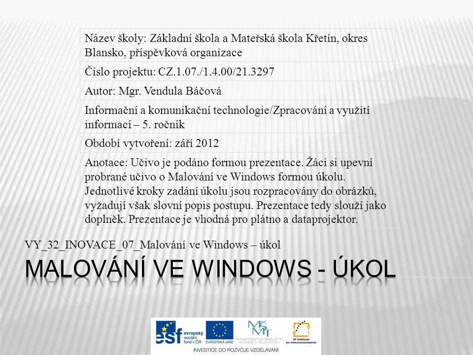 VY_32_INOVACE_07_Malování ve Windows – úkol Název školy: Základní škola a Mateřská škola Křetín, okres Blansko, příspěvková organizace Číslo projektu: