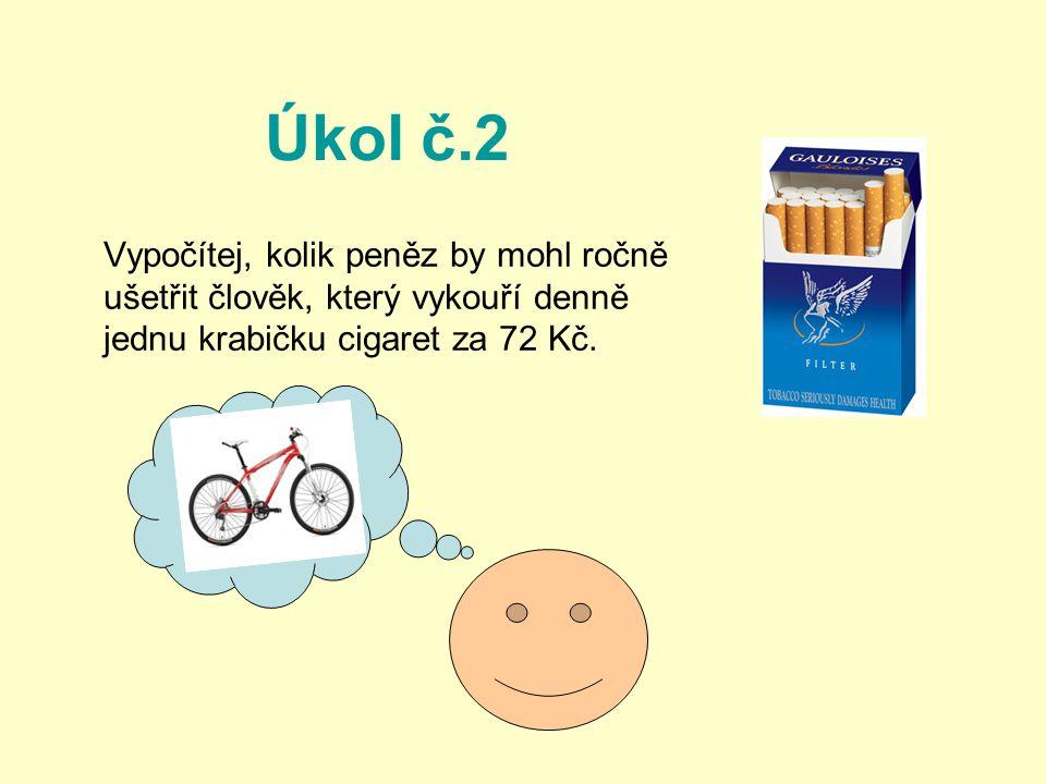 Úkol č.2 Vypočítej, kolik peněz by mohl ročně ušetřit člověk, který vykouří denně jednu krabičku cigaret za 72 Kč.