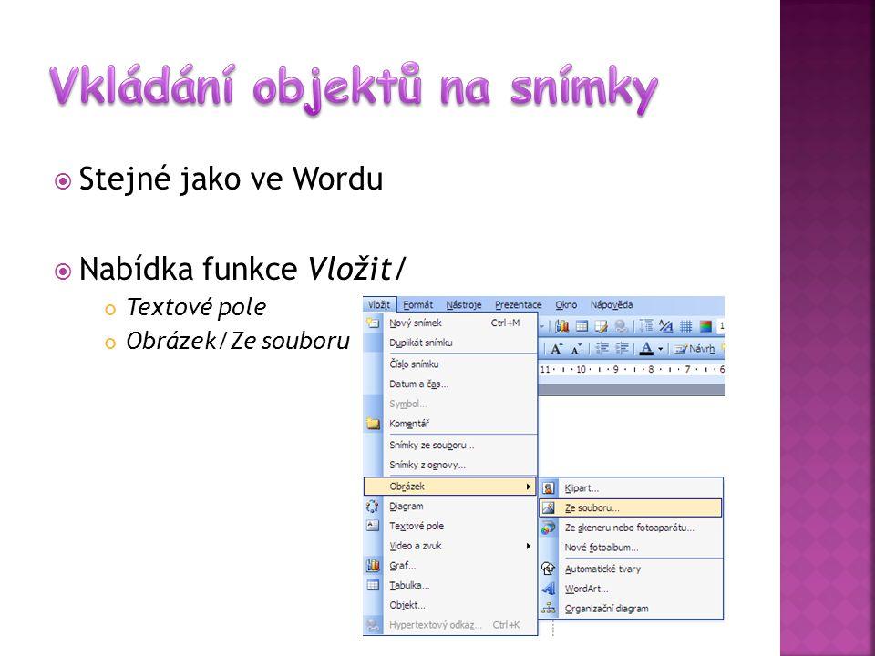  Stejné jako ve Wordu  Nabídka funkce Vložit/ Textové pole Obrázek/Ze souboru