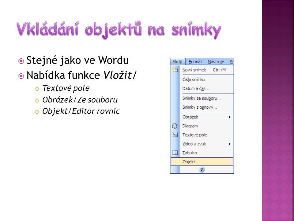  Stejné jako ve Wordu  Nabídka funkce Vložit/ Textové pole Obrázek/Ze souboru Objekt/Editor rovnic