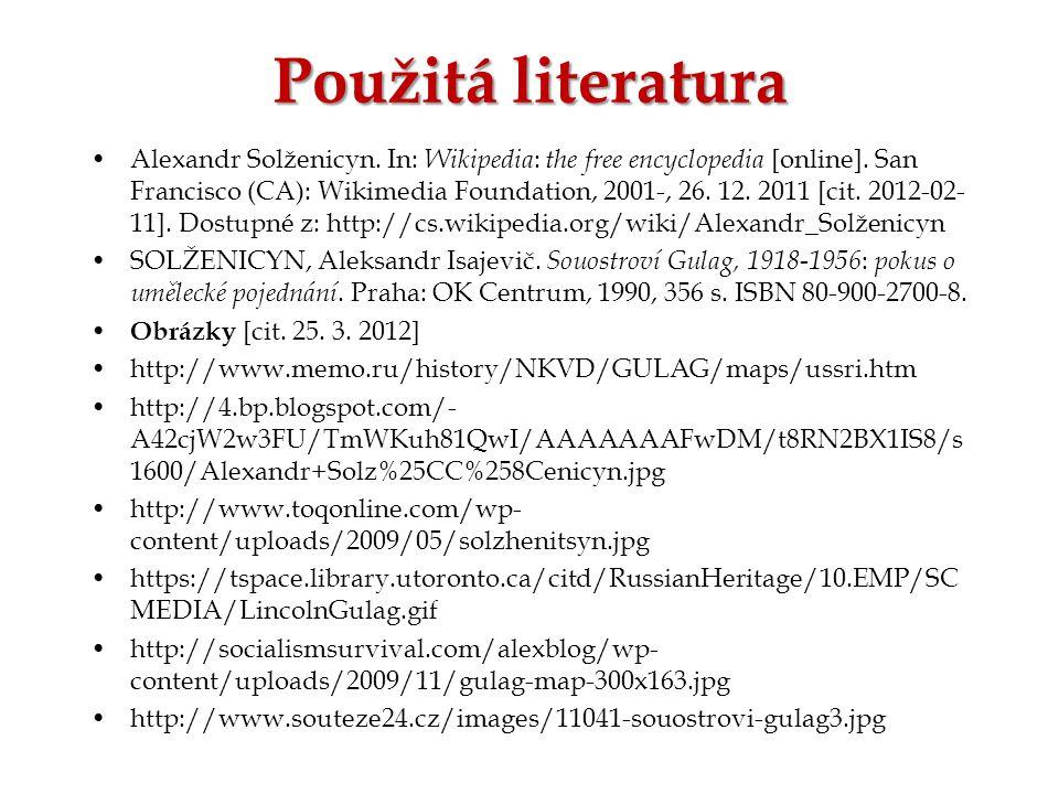 Použitá literatura Alexandr Solženicyn. In: Wikipedia : the free encyclopedia [online]. San Francisco (CA): Wikimedia Foundation, 2001-, 26. 12. 2011