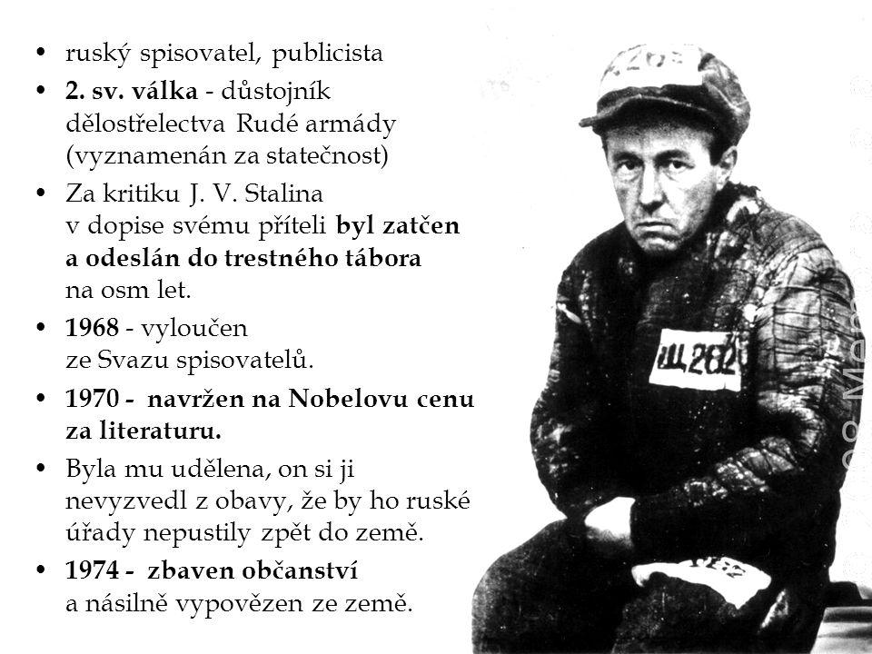 ruský spisovatel, publicista 2. sv. válka - důstojník dělostřelectva Rudé armády (vyznamenán za statečnost) Za kritiku J. V. Stalina v dopise svému př