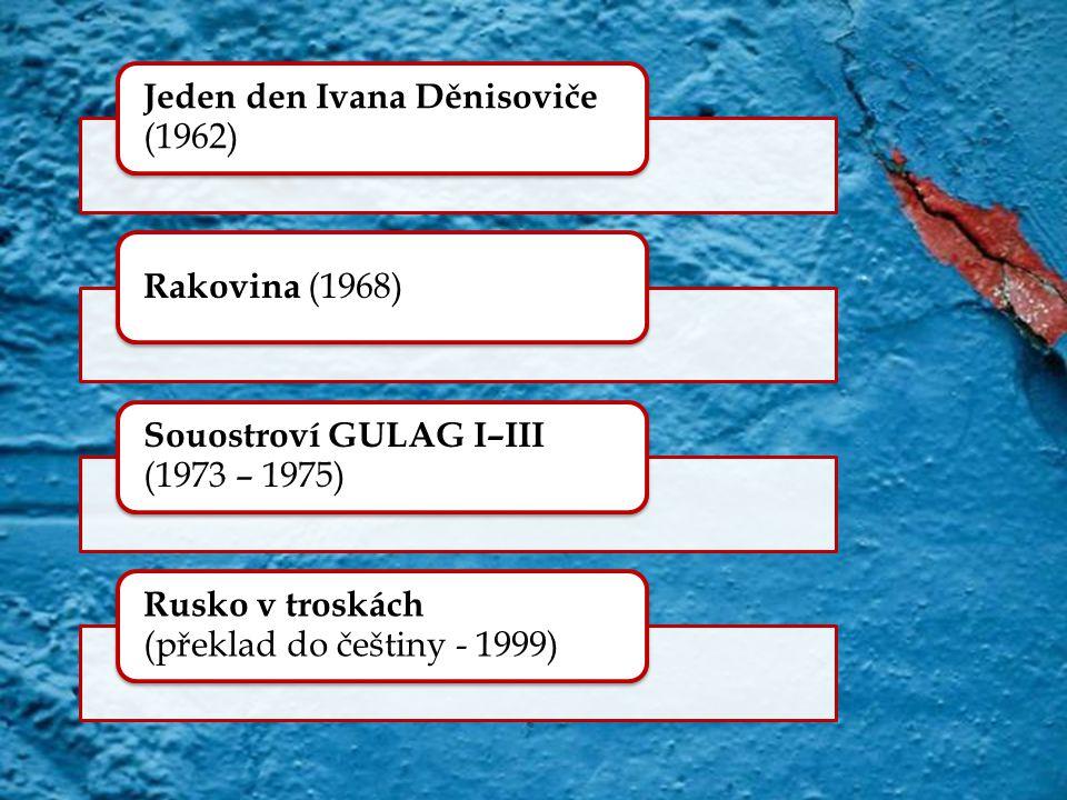 Jeden den Ivana Děnisoviče (1962) Rakovina (1968) Souostroví GULAG I–III (1973 – 1975) Rusko v troskách (překlad do češtiny - 1999)