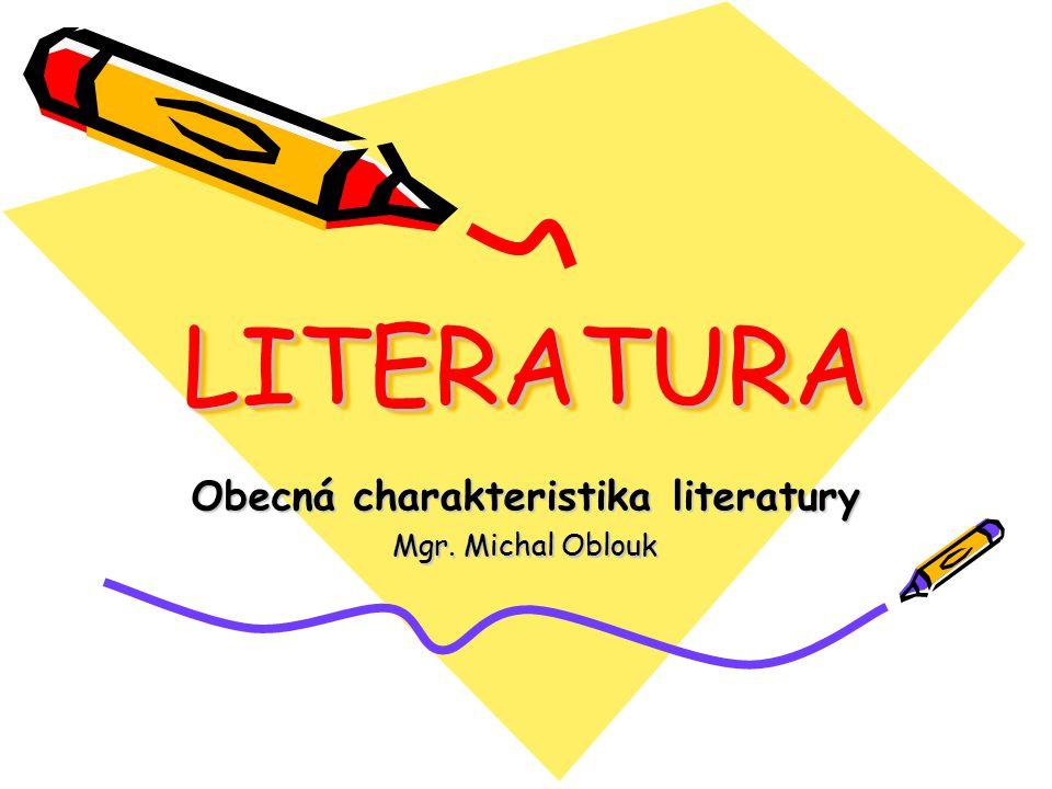 LITERATURALITERATURA Obecná charakteristika literatury Mgr. Michal Oblouk