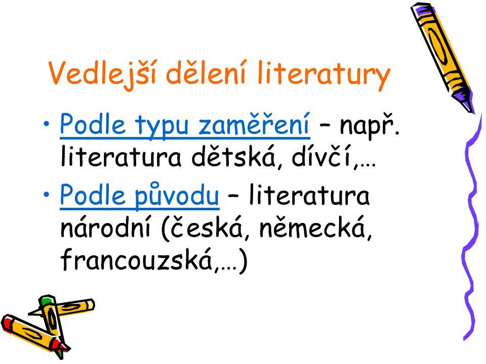 Vedlejší dělení literatury Podle typu zaměření – např. literatura dětská, dívčí,… Podle původu – literatura národní (česká, německá, francouzská,…)