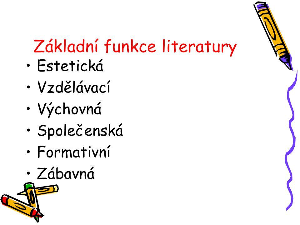 Základní funkce literatury Estetická Vzdělávací Výchovná Společenská Formativní Zábavná