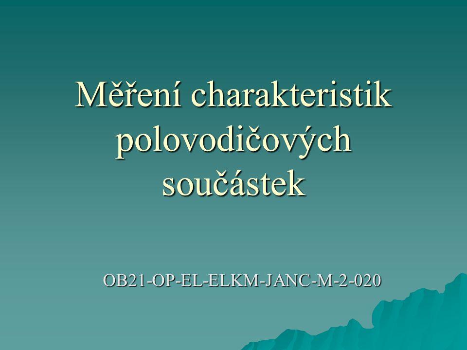 Měření charakteristik polovodičových součástek OB21-OP-EL-ELKM-JANC-M-2-020 OB21-OP-EL-ELKM-JANC-M-2-020