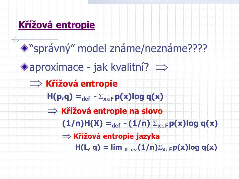 Křížová entropie správný model známe/neznáme .