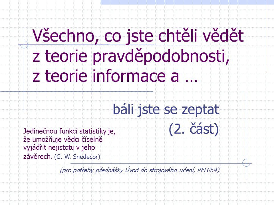 Všechno, co jste chtěli vědět z teorie pravděpodobnosti, z teorie informace a … báli jste se zeptat (2.