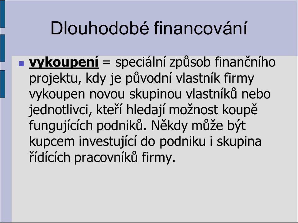 Dlouhodobé financování vykoupení = speciální způsob finančního projektu, kdy je původní vlastník firmy vykoupen novou skupinou vlastníků nebo jednotlivci, kteří hledají možnost koupě fungujících podniků.