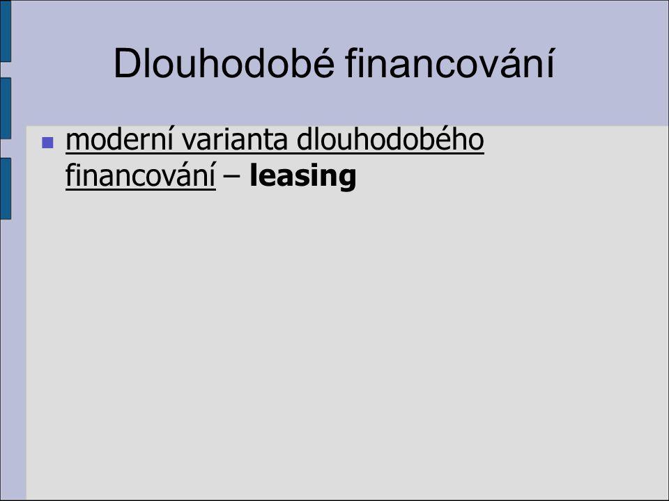 Leasing provozní leasing – krátkodobý pronájem, kdy si podnik vypůjčuje určité zařízení na omezenou dobu, která je kratší než životnost zařízení finanční leasing – vypůjčení IM na celou dobu jeho životnosti.