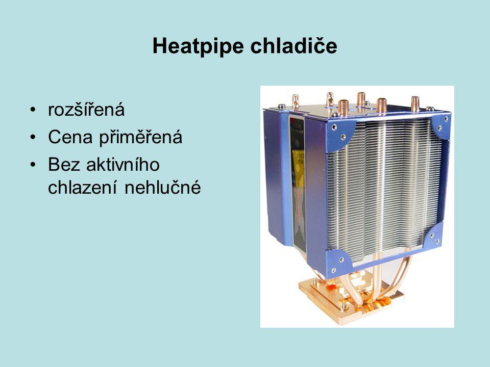 Heatpipe chladiče rozšířená Cena přiměřená Bez aktivního chlazení nehlučné
