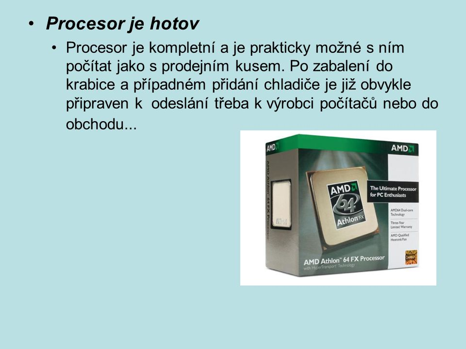 Procesor je hotov Procesor je kompletní a je prakticky možné s ním počítat jako s prodejním kusem.