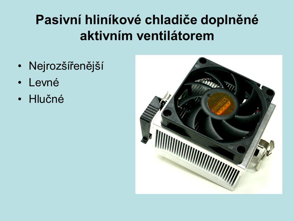 Pasivní hliníkové chladiče doplněné aktivním ventilátorem Nejrozšířenější Levné Hlučné