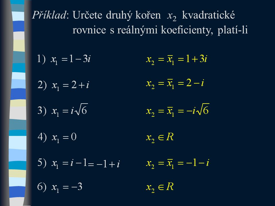 Příklad: Určete druhý kořen x 2 kvadratické rovnice s reálnými koeficienty, platí-li