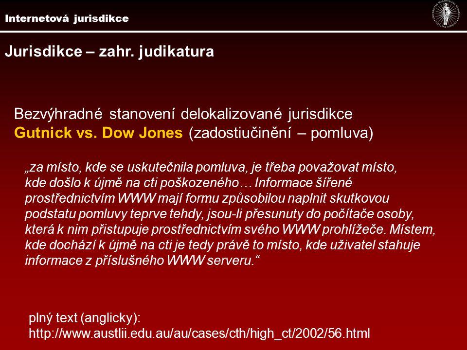 Jurisdikce – zahr.judikatura Bezvýhradné stanovení delokalizované jurisdikce Gutnick vs.