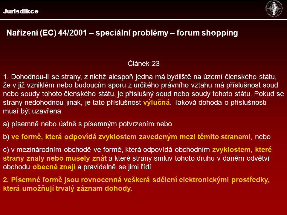 Jurisdikce Nařízení (EC) 44/2001 – speciální problémy – forum shopping Článek 23 1.