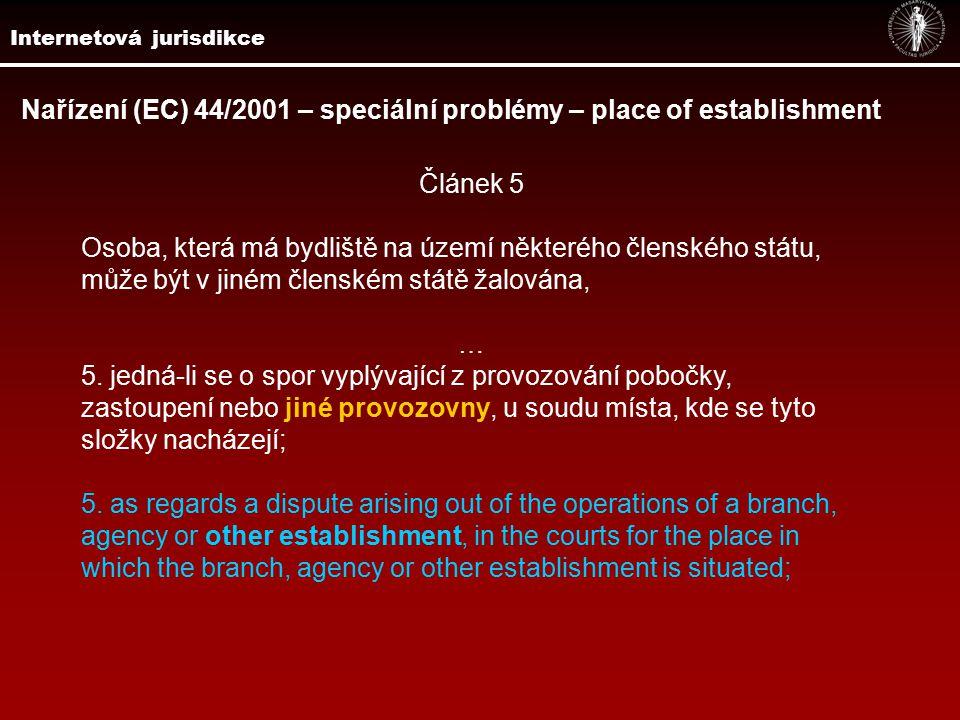 Nařízení (EC) 44/2001 – speciální problémy – place of establishment Článek 5 Osoba, která má bydliště na území některého členského státu, může být v jiném členském státě žalována, … 5.