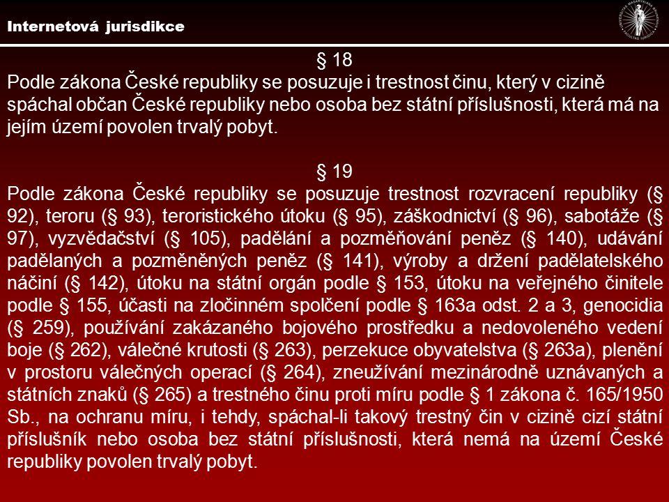 § 18 Podle zákona České republiky se posuzuje i trestnost činu, který v cizině spáchal občan České republiky nebo osoba bez státní příslušnosti, která má na jejím území povolen trvalý pobyt.