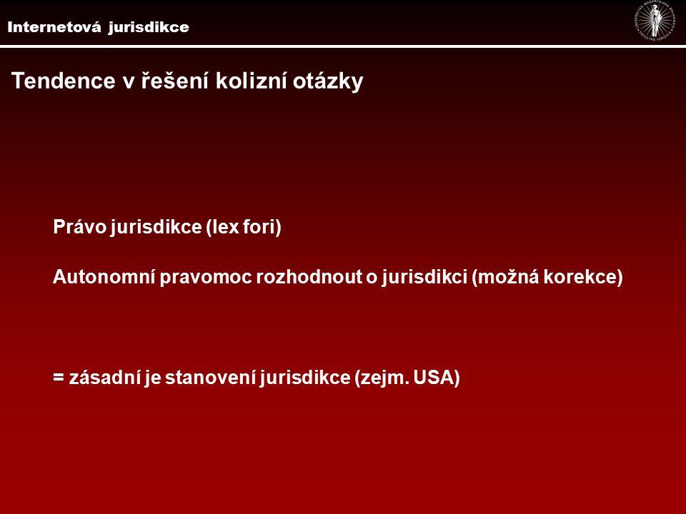 Tendence v řešení otázky jurisdikce Restriktivní přístup Extenzivní přístup Analytický přístup Internetová jurisdikce