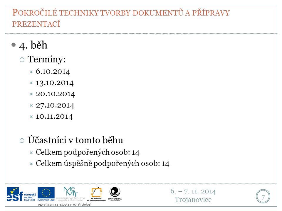 6. – 7. 11. 2014 Trojanovice P OKROČILÉ TECHNIKY TVORBY DOKUMENTŮ A PŘÍPRAVY PREZENTACÍ 7 4.