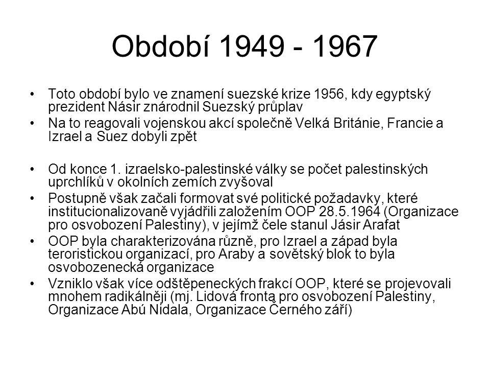 Období 1949 - 1967 Toto období bylo ve znamení suezské krize 1956, kdy egyptský prezident Násir znárodnil Suezský průplav Na to reagovali vojenskou ak