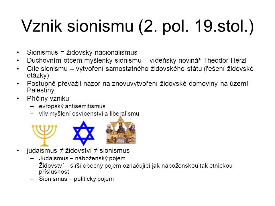 Vznik sionismu (2. pol. 19.stol.) Sionismus = židovský nacionalismus Duchovním otcem myšlenky sionismu – vídeňský novinář Theodor Herzl Cíle sionismu