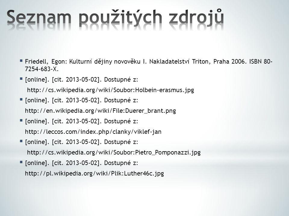  Friedell, Egon: Kulturní dějiny novověku I. Nakladatelství Triton, Praha 2006. ISBN 80- 7254-683-X.  [online]. [cit. 2013-05-02]. Dostupné z: http: