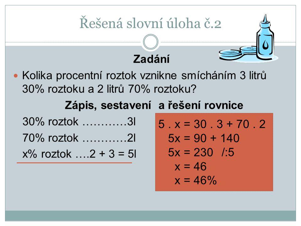 Řešená slovní úloha č.2 Zadání Kolika procentní roztok vznikne smícháním 3 litrů 30% roztoku a 2 litrů 70% roztoku.