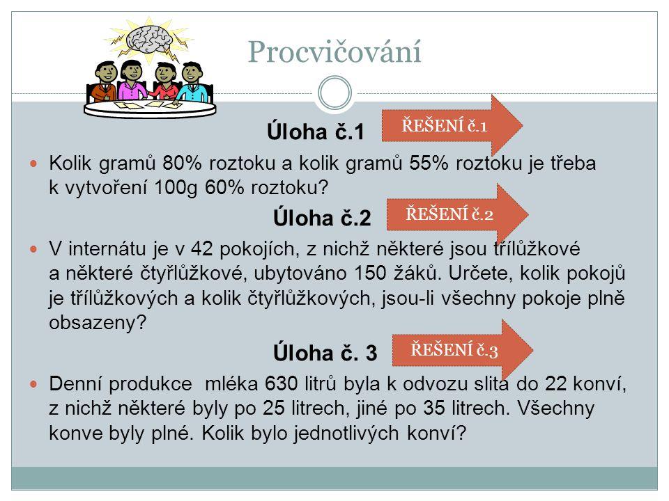 Procvičování Úloha č.1 Kolik gramů 80% roztoku a kolik gramů 55% roztoku je třeba k vytvoření 100g 60% roztoku.