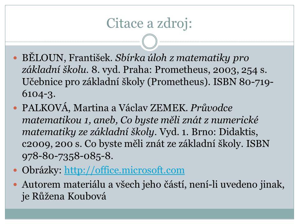 Citace a zdroj: BĚLOUN, František.Sbírka úloh z matematiky pro základní školu.