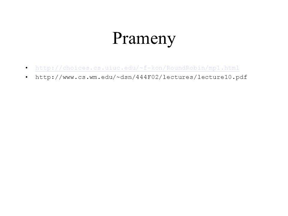 Prameny http://choices.cs.uiuc.edu/~f-kon/RoundRobin/mp1.html http://www.cs.wm.edu/~dsn/444F02/lectures/lecture10.pdf