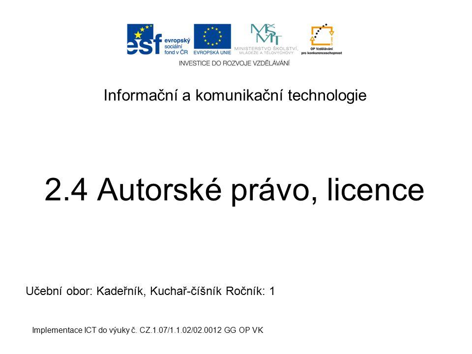 Informační a komunikační technologie 2.4 Autorské právo, licence Implementace ICT do výuky č. CZ.1.07/1.1.02/02.0012 GG OP VK Učební obor: Kadeřník, K