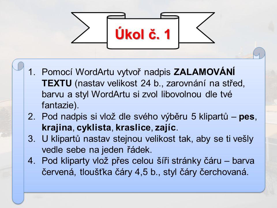 1.Pomocí WordArtu vytvoř nadpis ZALAMOVÁNÍ TEXTU (nastav velikost 24 b., zarovnání na střed, barvu a styl WordArtu si zvol libovolnou dle tvé fantazie).