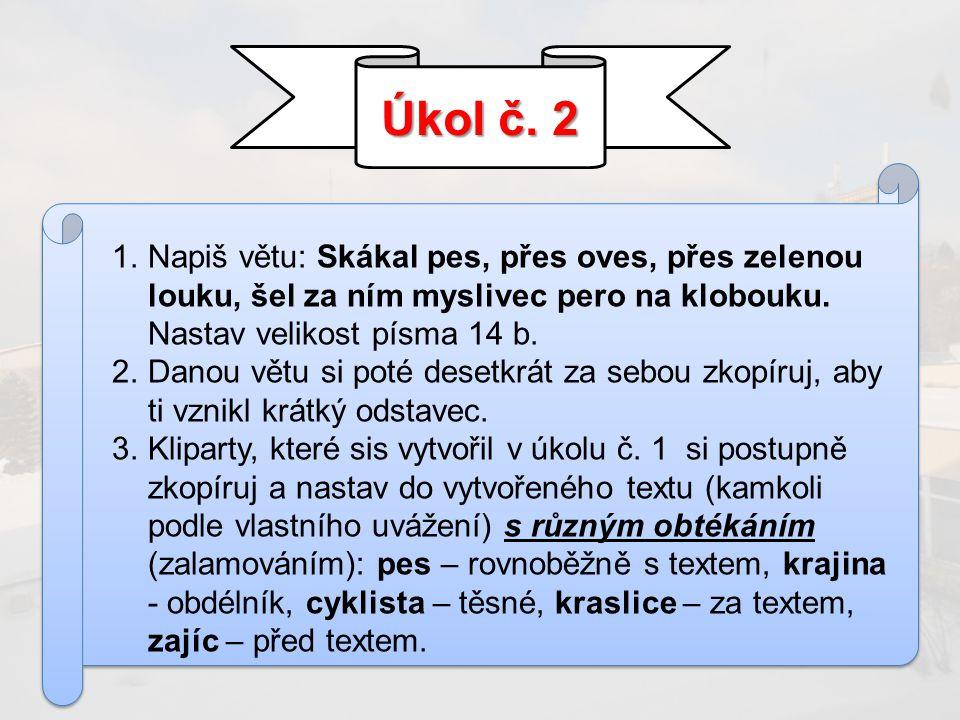 Úkol č.3 1.Znovu si zkopíruj kliparty z prvního úkolu a nastav na jeden řádek vedle sebe.