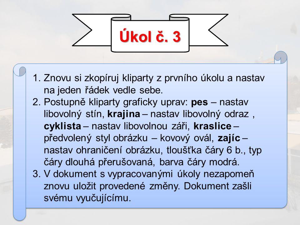 Úkol č. 3 1.Znovu si zkopíruj kliparty z prvního úkolu a nastav na jeden řádek vedle sebe.