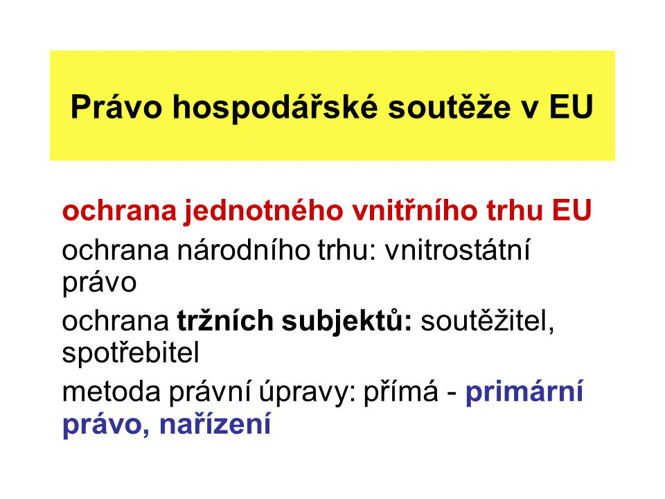 Právo hospodářské soutěže v EU ochrana jednotného vnitřního trhu EU ochrana národního trhu: vnitrostátní právo ochrana tržních subjektů: soutěžitel, s